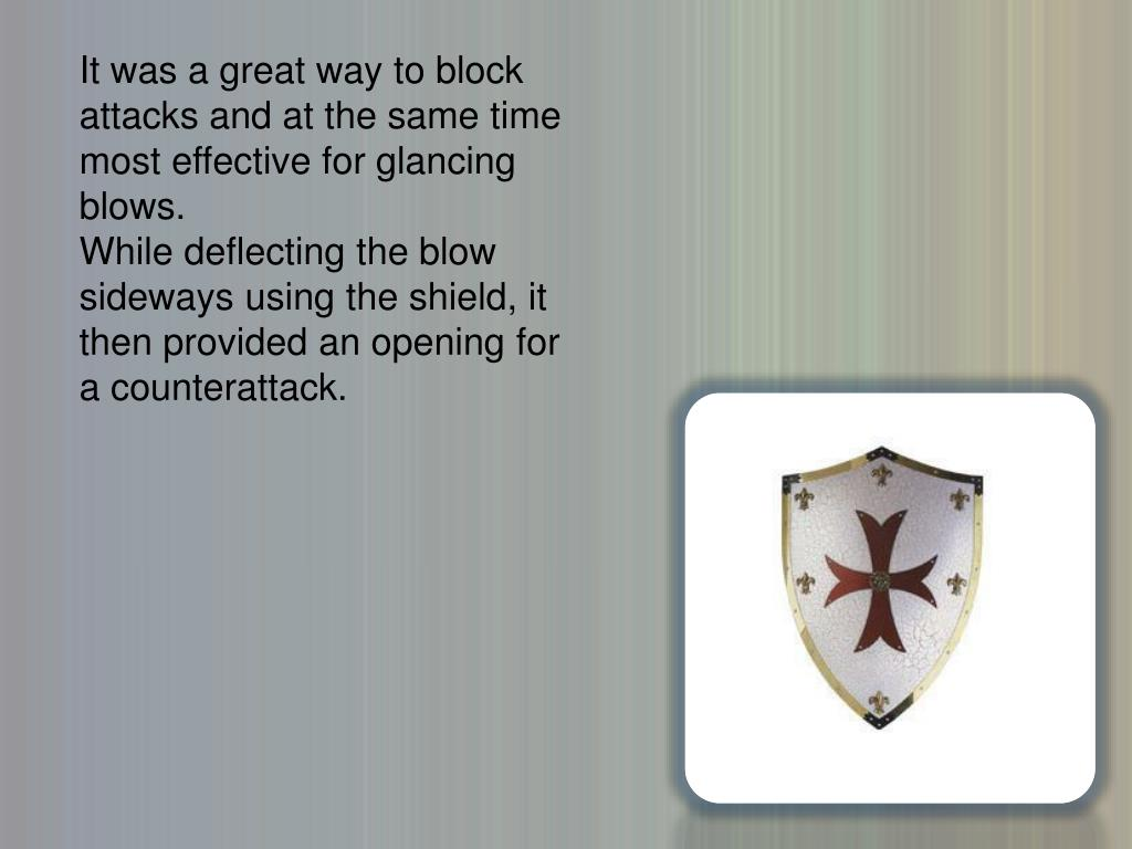 It was a great way to block attacks and at the same time most effective for glancing blows.