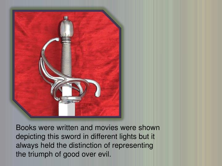 Books were written and movies were shown depicting this sword in different lights but it always held...