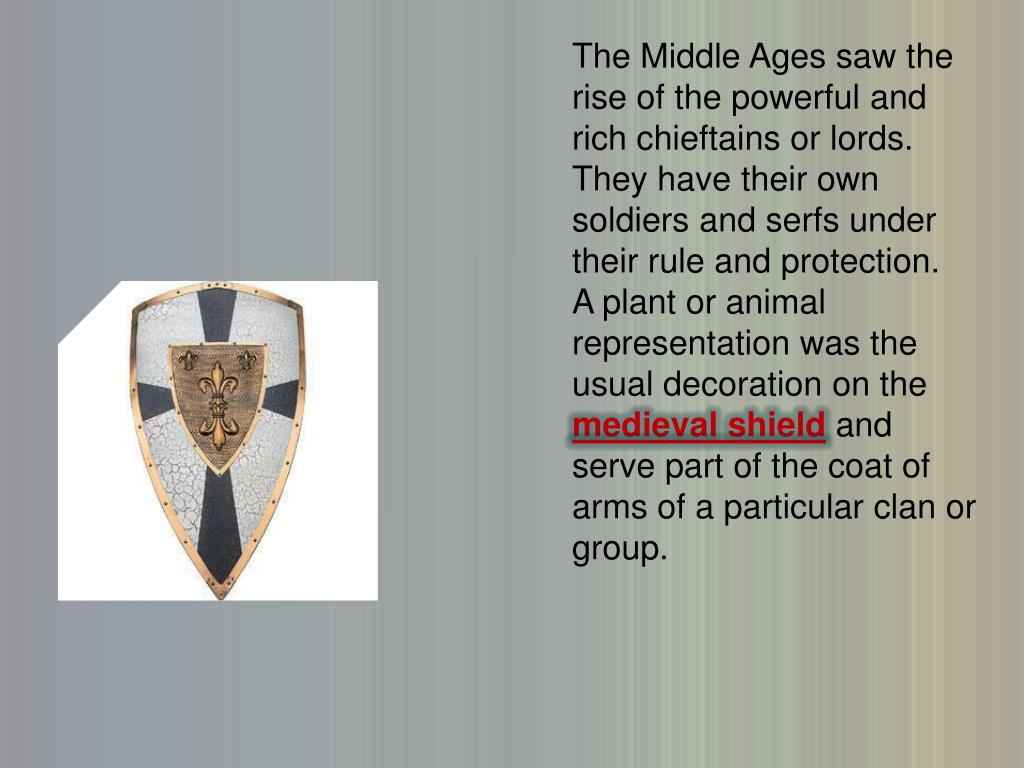 The Middle Ages saw the rise of the powerful and rich chieftains or lords.