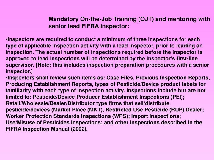 Mandatory On-the-Job Training (OJT) and mentoring with senior lead FIFRA inspector:
