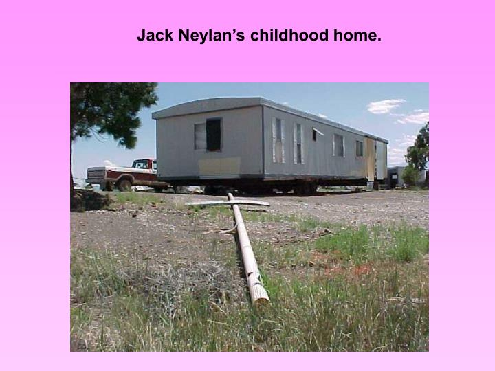 Jack Neylan's childhood home.
