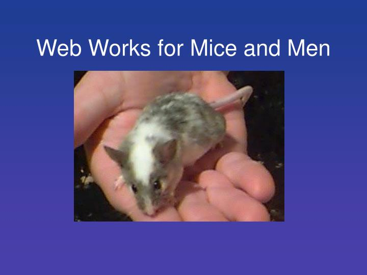 Web Works for Mice and Men