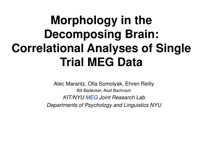 Morphology in the decomposing brain correlational analyses of single trial meg data