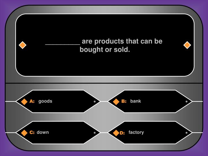 _________ are products that can be