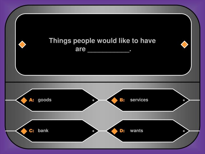 Things people would like to have