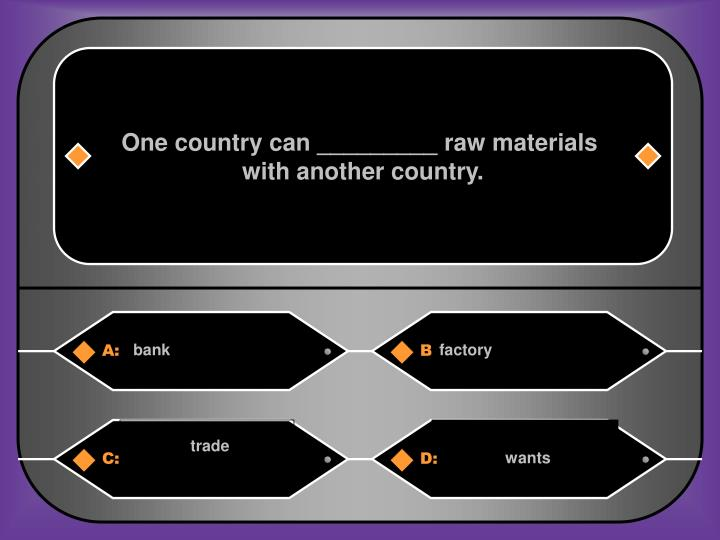 One country can _________ raw materials