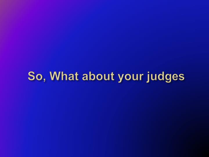So, What about your judges