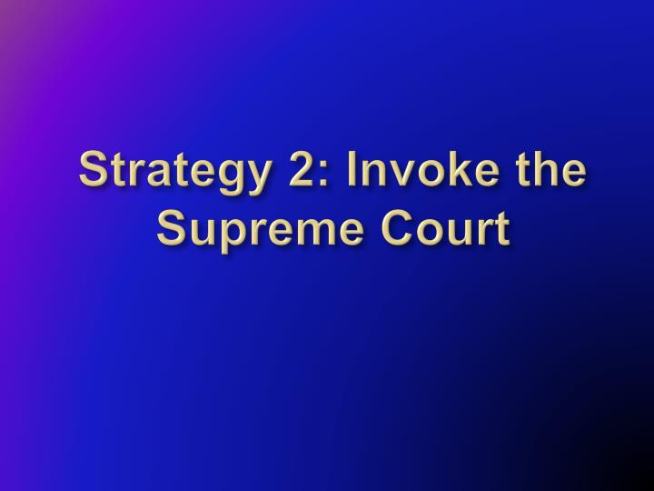 Strategy 2: Invoke the Supreme Court