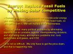 energy replace fossil fuels by making solar competitive