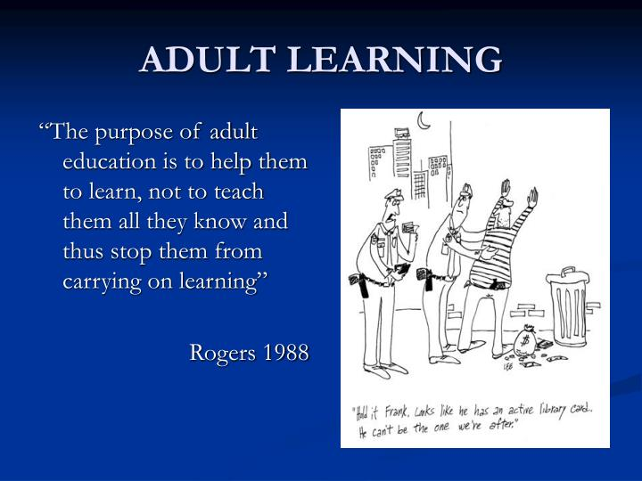 """""""The purpose of adult education is to help them to learn, not to teach them all they know and thus stop them from carrying on learning"""""""