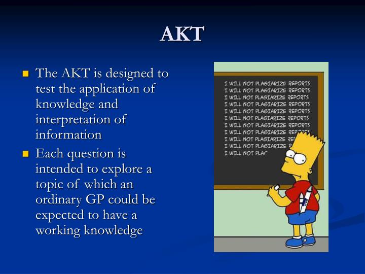 The AKT is designed to test the application of knowledge and interpretation of information