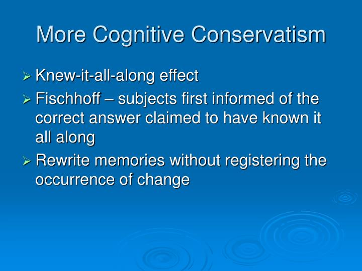 More Cognitive Conservatism