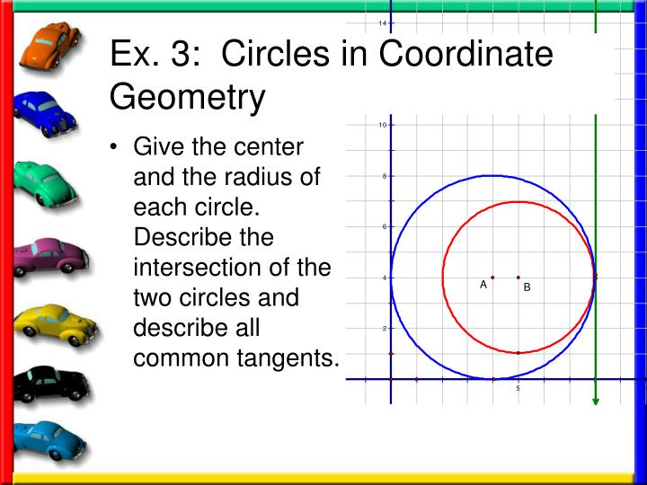 Give the center and the radius of each circle.  Describe the intersection of the two circles and describe all common tangents.