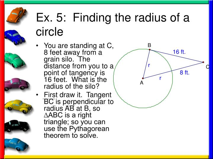 You are standing at C, 8 feet away from a grain silo.  The distance from you to a point of tangency is 16 feet.  What is the radius of the silo?