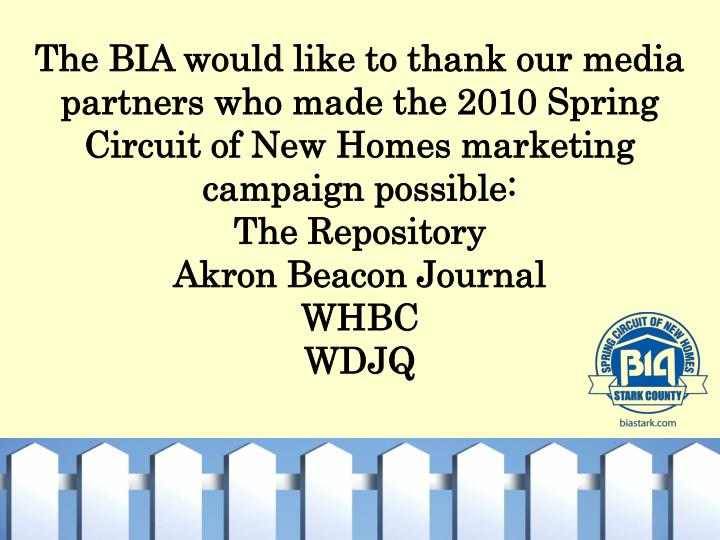 The BIA would like to thank our media partners who made the 2010 Spring Circuit of New Homes marketing campaign possible: