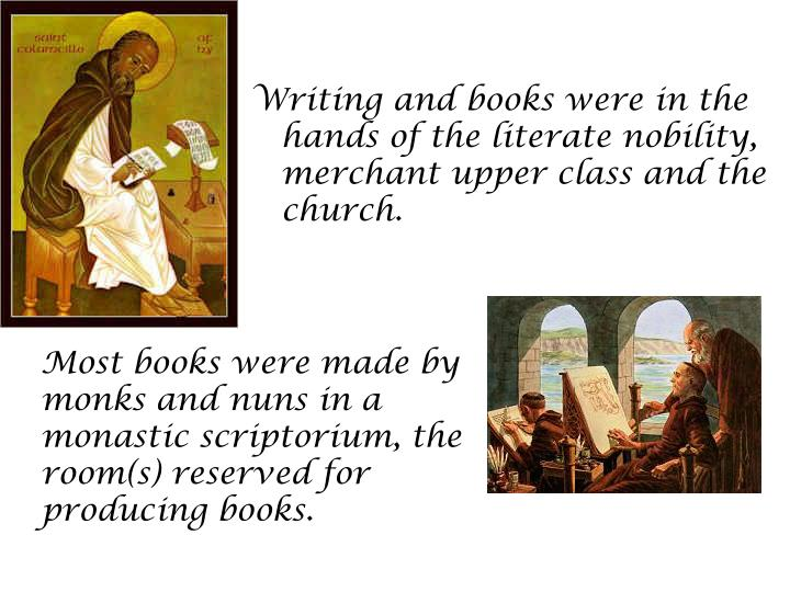 Writing and books were in the hands of the literate nobility, merchant upper class and the church.