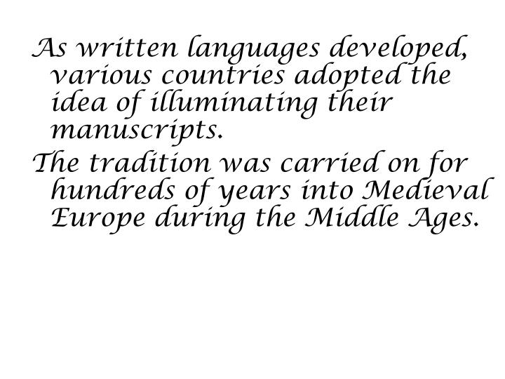 As written languages developed, various countries adopted the idea of illuminating their manuscripts.