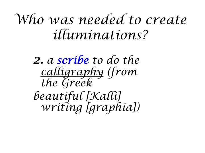 Who was needed to create illuminations?