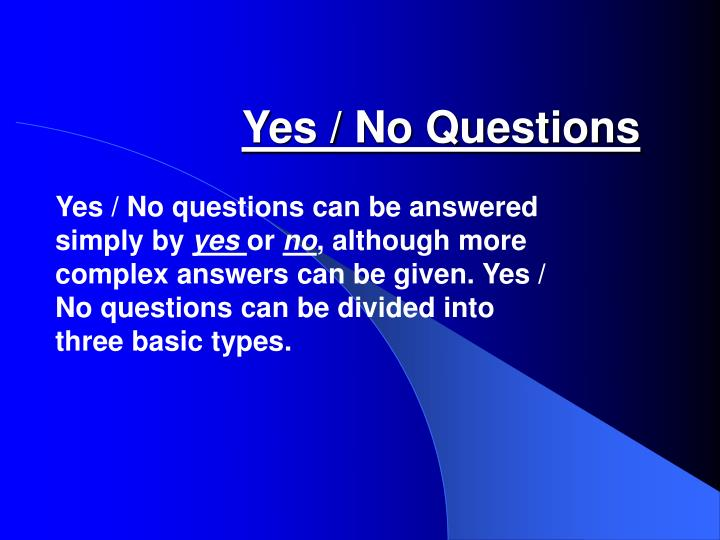 Yes / No Questions