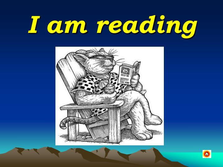 I am reading
