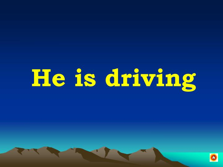 He is driving