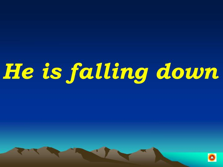 He is falling down