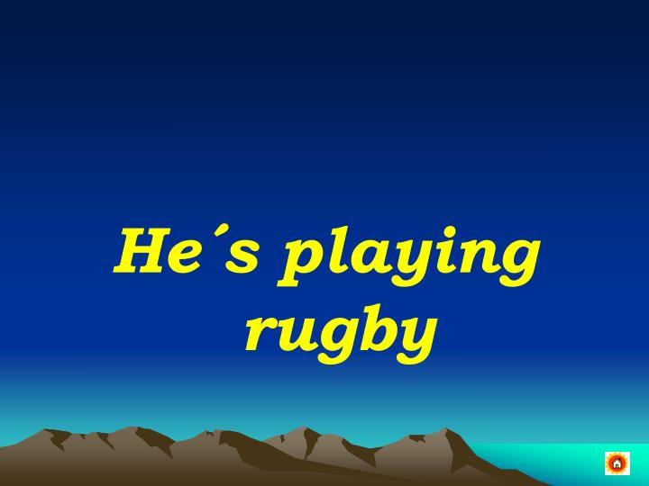 He´s playing rugby