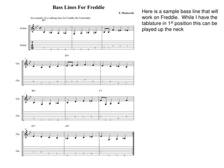 Here is a sample bass line that will work on Freddie.  While I have the tablature in 1