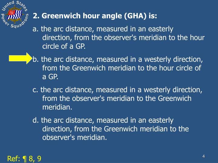 2. Greenwich hour angle (GHA) is: