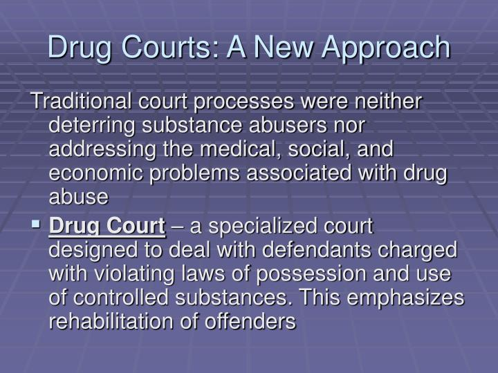 Drug Courts: A New Approach