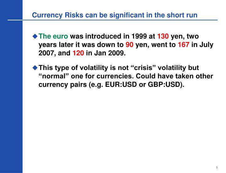 Currency risks can be significant in the short run