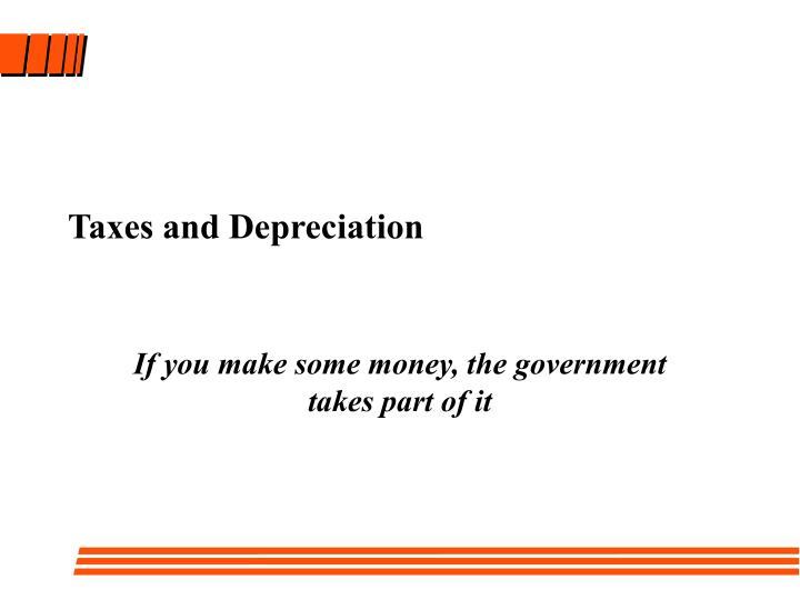 Taxes and depreciation