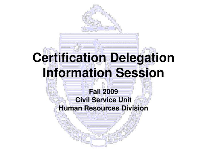 Certification delegation information session