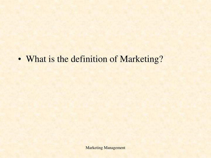 What is the definition of Marketing?