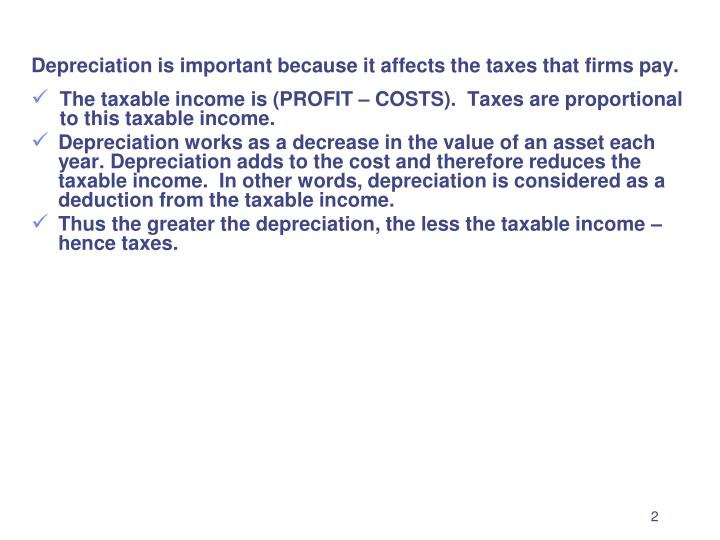 Depreciation is important because it affects the taxes that firms pay.