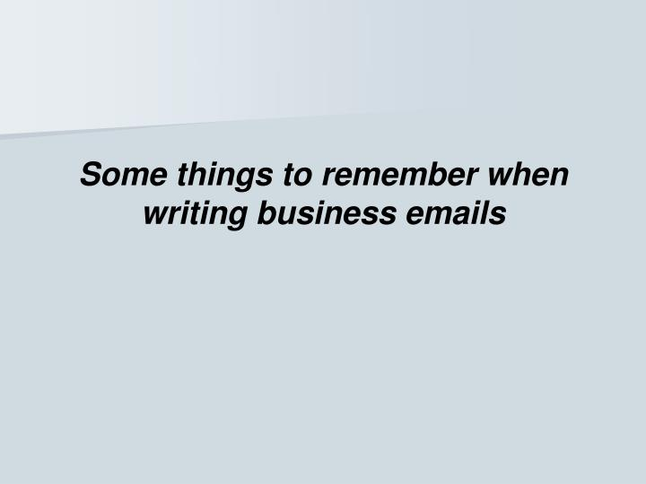 Some things to remember when writing business emails