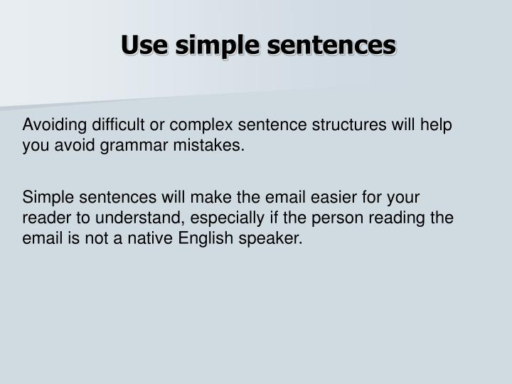 Use simple sentences