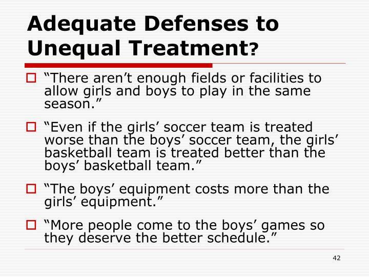 Adequate Defenses to Unequal Treatment