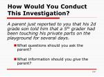 how would you conduct this investigation
