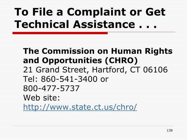 To File a Complaint or Get Technical Assistance . . .