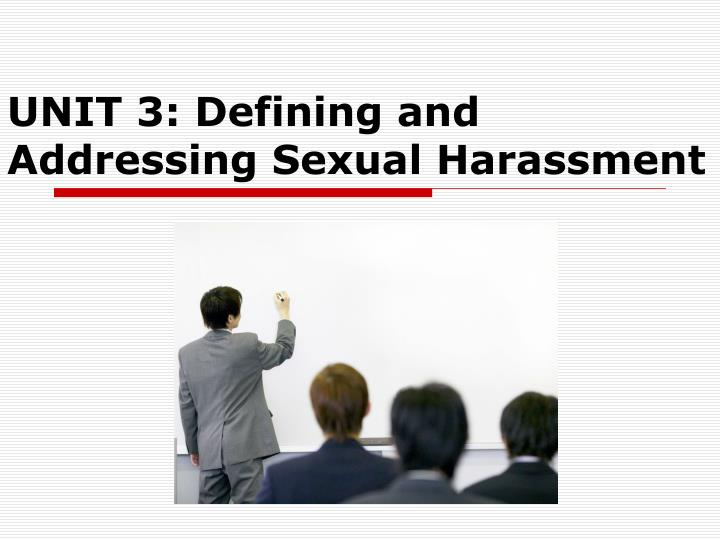 UNIT 3: Defining and Addressing Sexual Harassment