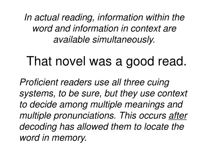 In actual reading, information within the word and information in context are available simultaneously.