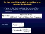 is the true dna match a relative or a random individual3
