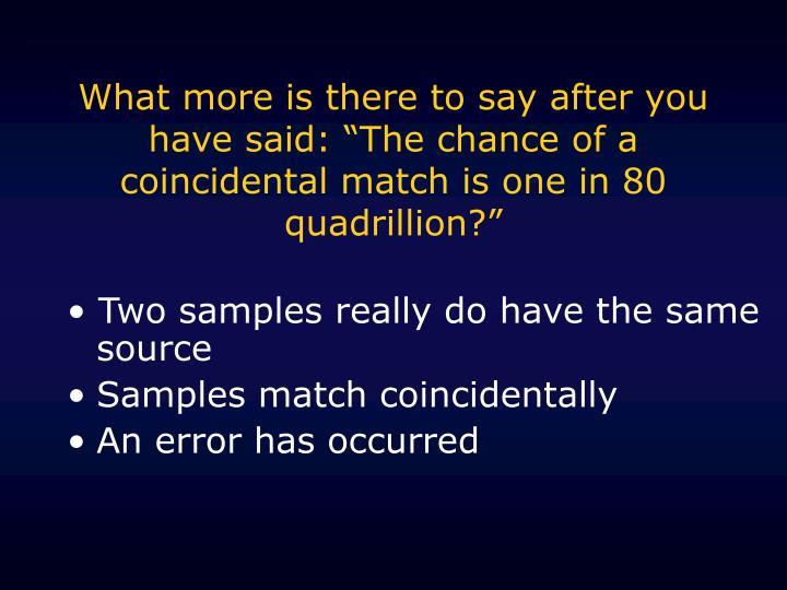 """What more is there to say after you have said: """"The chance of a coincidental match is one in 80 quadrillion?"""""""
