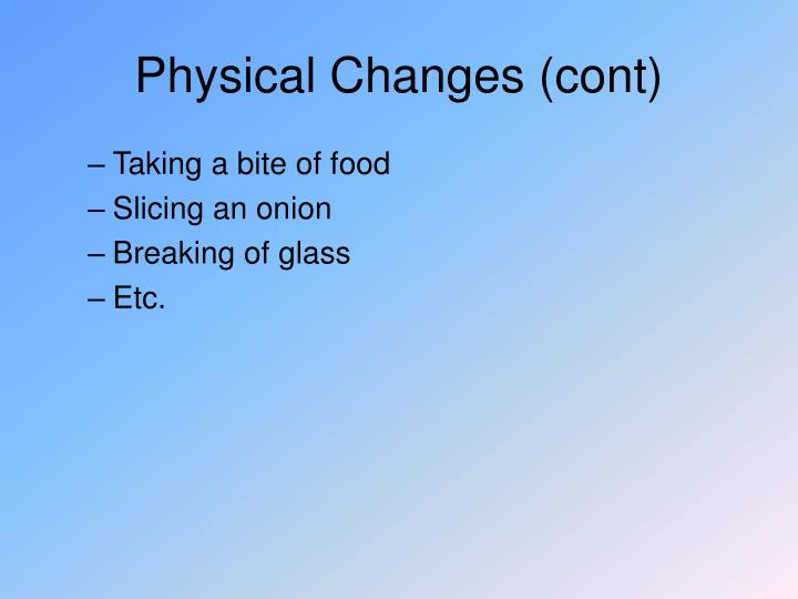 Physical Changes (cont)