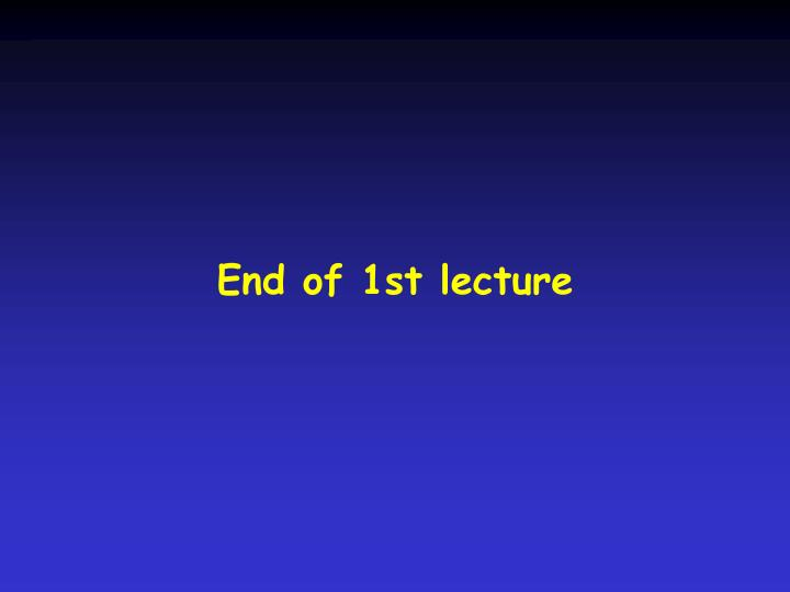 End of 1st lecture