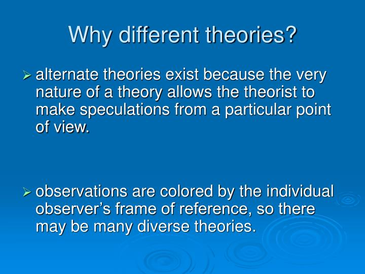 Why different theories?