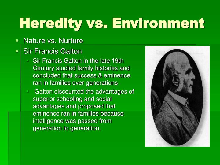 the role of heredity and environment in intelligence Environment and intelligence  genetic factors come to play more of a role in our intelligence during middle and old age and that the importance of the environment .