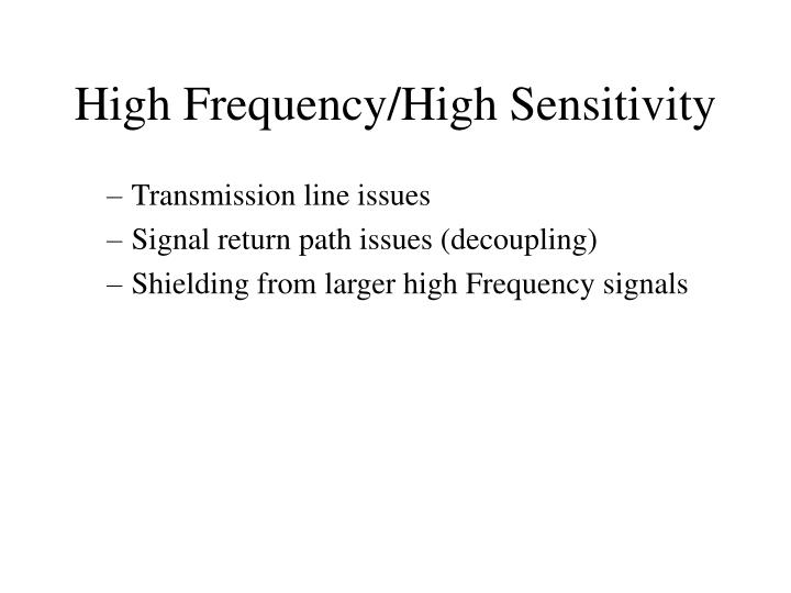High Frequency/High Sensitivity