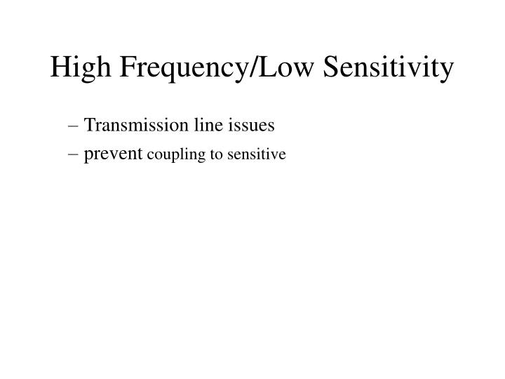 High Frequency/Low Sensitivity